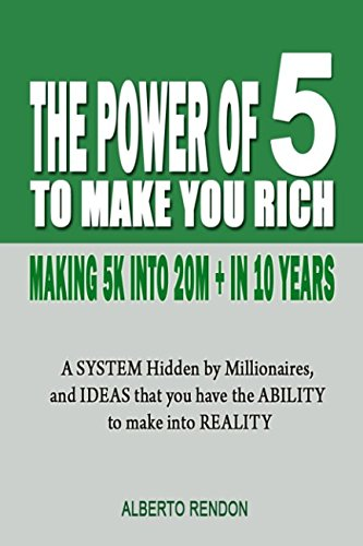 The Power Of 5 To Make You Rich: Making 5K Into 20M + In 10 Years pdf