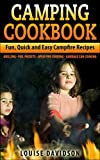 Camping Cookbook: Fun, Quick & Easy Campfire and Grilling Recipes – Grilling – Foil Packets – Open Fire Cooking – Garbage Can Cooking