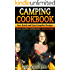 Camping Cookbook: Fun, Quick & Easy Campfire and Grilling Recipes - Grilling - Foil Packets - Open Fire Cooking - Garbage Can Cooking