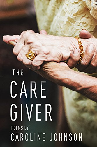 The Caregiver: Poems
