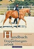 Handbuch der Doppellongenarbeit: Dressurausbildung an der Longe & Doppellonge
