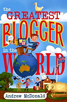 The Greatest Blogger In The World by [McDonald, Andrew]