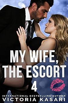 My Wife, The Escort 4 (My Wife, The Escort Season 1) by [Kasari, Victoria]