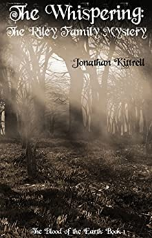 The Whispering: The Riley Family Mystery (The Blood of the Earth Book 1) by [Kittrell, Jonathan]