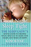 img - for By Kim West Good Night, Sleep Tight: The Sleep Lady's Gentle Guide to Helping Your Child Go to Sleep, Stay Aslee (1st First Edition) [Hardcover] book / textbook / text book