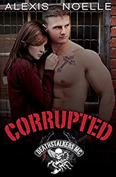 Corrupted (Deathstalkers MC Book 1) by [Noelle, Alexis]