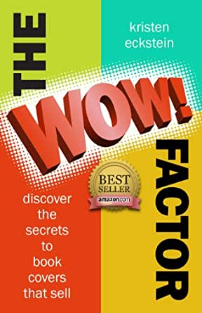 """The """"WOW!"""" Factor: Discover the Secrets to Book Covers"""