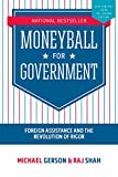 img - for MONEYBALL FOR GOVERNMENT: FOREIGN ASSISTANCE AND THE REVOLUTION OF RIGOR book / textbook / text book