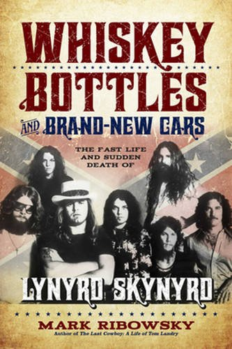 Read Online Whiskey Bottles and Brand-New Cars: The Fast Life and Sudden Death of Lynyrd Skynyrd pdf