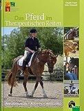 Das Pferd im Therapeutischen Reiten: Anforderungen - Auswahl - Ausbildung
