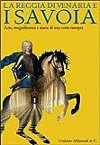 La reggia di Venaria e i Savoia. Arte, magnificenza e storia di una corte europea. Catalogo della mostra (12 ottobre 2007-30 marzo 2008), Enrico Castelnuovo and Walter Barberis, 8842215856