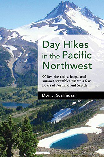Day Hikes in the Pacific Northwest: 90 Favorite Trails, Loops, and Summit Scrambles within a Few Hours of Portland and Seattle by Don J. Scarmuzzi