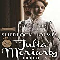 Sherlock Holmes and the Julia Moriarty Trilogy: Second Edition Hörbuch von Dick Gillman Gesprochen von: Michael Karl Orenstein