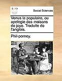 Venus la Populaire, Ou Apologie des Maisons de Joye Traduite de L'Anglois, Phil-Porney., 1140819887