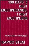 the 100 season 2 episodes - 100 Multiplication Worksheets with 5-Digit Multiplicands, 1-Digit Multipliers: Math Practice Workbook (100 Days Math Multiplication Series)