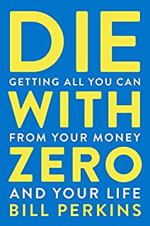 Book Cover: Die with Zero: Getting All You Can from Your Money and Your Life