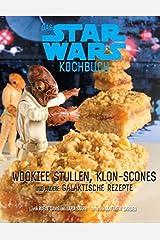 Das STAR WARS Back- und Kochbuch: Wookiee Stullen, Klon-Scones und andere galaktische Rezepte Hardcover