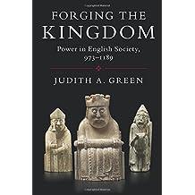 Forging the Kingdom: Power in English Society, 973-1189