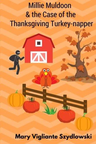Millie Muldoon & the Case of the Thanksgiving Turkey-napper (Millie Muldoon  Mysteries) (Volume 1) pdf epub