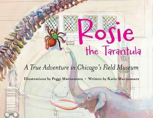 Rosie the Tarantula: A True Adventure in Chicago's Field Museum