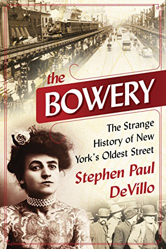 The Bowery: The Strange History of New York's Oldest Street cover