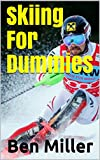 Skiing For Dummies: ULTIMATE GUIDE FOR LEARNING HOW TO SKI. Learn Skiing Secrets. Guaranteed to help your ski technique. Skiing for Beginners and Intermediate level. Overcome your fears.