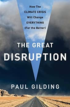 The Great Disruption: Why the Climate Crisis Will Bring On the End of Shopping and the Birth of a New World by [Gilding, Paul]