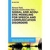 Signal and Acoustic Modeling for Speech and Communication Disorders (Speech Technology and Text Mining in Medicine and Health Care)