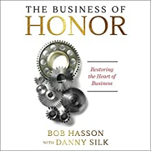 The Business of Honor: Restoring the Heart of Business Audiobook by Danny Silk, Bob Hasson Narrated by Greg Simms