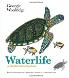 Waterlife: A Mindful Colouring Book: Beautiful Illustrations of Underwater Creatures to Colour and Create (Georgie Woolridge Mindful Colouring Series)