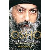 Osho: The Luminous Rebel: Story of a Maverick Mystic