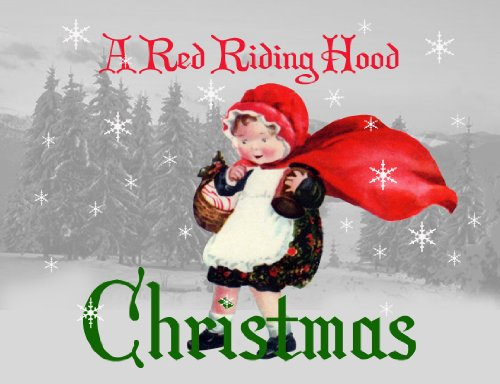 (A Red Riding Hood Christmas (Red Riding Hood Stories Book 1))