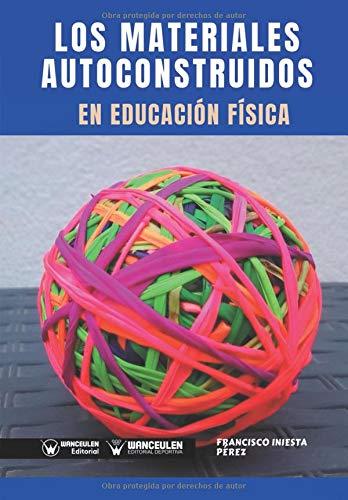 Los Materiales Autoconstruidos en Educación Física  [Iniesta Pérez, Francisco] (Tapa Blanda)
