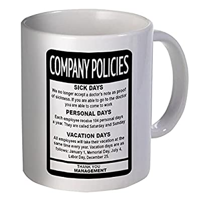 Best funny gift - 11OZ Coffee Mug - Company Policies, employee, boss - Perfect for birthday, men, women, present for him, her, dad, mom, son, daughter, sister, brother, wife, husband or friend.