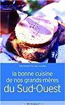 La bonne cuisine de nos grands-mères du Sud-Ouest : La Cosina a vista de nas par Guilhem