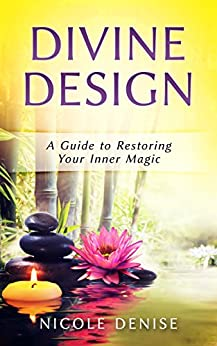 Divine Design: A Guide to Restoring Your Inner Magic by [collier, nicole d.]