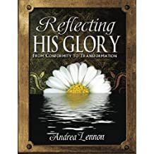 Reflecting His Glory: From Conformity To Transformation (Volume 1)
