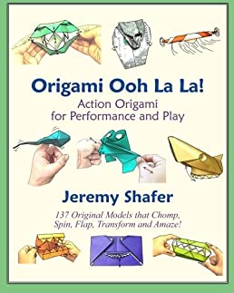 origami ooh la la action origami for performance and play jeremy rh amazon com Jeremy Shafer Flasher BARF Jeremy Shafer