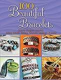 100 Beautiful Bracelets: Create Elegant Jewelry