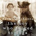 The Boy Who Talked to Dogs: A Memoir Audiobook by Martin McKenna Narrated by Aaron Abano