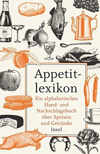 Appetitlexikon: Ein alphabetisches Hand- und Nachschlagebuch über Speisen und Getränke. Zugleich Ergänzung eines jeden Kochbuchs. (insel taschenbuch)