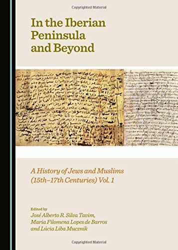 In the Iberian Peninsula and Beyond: A History of Jews and Muslims (15th-17th Centuries) Vol. 1