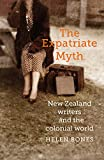 "Helen Bones, ""The Expatriate Myth: New Zealand Writers and the Colonial World"" (Otago University Press, 2018)"