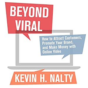 Beyond Viral: How to Attract Customers, Promote Your Brand, and Make Money with Online Video (New Rules Social Media Series) Audiobook