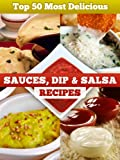 Top 50 Most Delicious Sauce, Dip & Salsa Recipes (Recipe Top 50's Book 6)