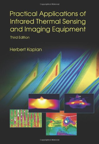 Practical Applications of Infrared Thermal Sensing and Imaging Equipment, Third Edition (SPIE Tutorial Text Vol. TT75) (Tutorial Texts in Optical Engineering)