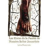 Las Horas de la Pasión de Nuestro Señor Jesucristo (Spanish Edition)