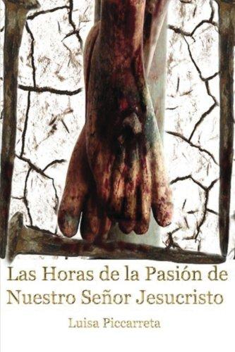 Las Horas de la Pasion de Nuestro Señor Jesucristo (Spanish Edition) [Luisa Picarreta LP] (Tapa Blanda)