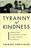 img - for The Tyranny of Kindness: Dismantling the Welfare System to End Poverty in America book / textbook / text book