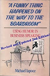 A Funny Thing Happened on the Way to the Boardroom: Using Humor in Business Speaking, 2nd Edition (English Edition)